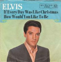 Elvis Presley - Germany - If Every Day Was Like Christmas/How Would You Like To Be  (47-8950)